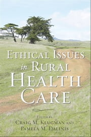 Ethical Issues in Rural Health Care ebook by Craig M. Klugman,Pamela M. Dalinis