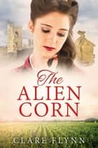 The Alien Corn - The Canadians Book 2 ebook by