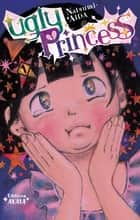 Ugly Princess - tome 1 ebook by Natsumi Aida