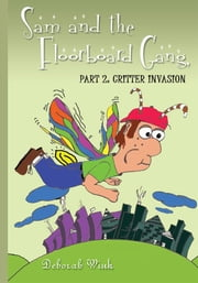 SAM and the FLOORBOARD GANG - PART 2: CRITTER INVASION ebook by DEBORAH WINK