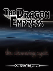 The Dragon Empress - The Cleansing Cycle ebook by Carlos A. Jones