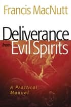Deliverance from Evil Spirits ebook by Francis MacNutt