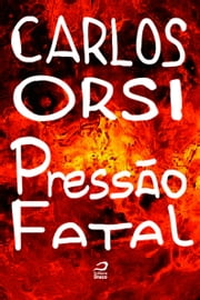 Pressão fatal ebook by Carlos Orsi