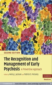 The Recognition and Management of Early Psychosis - A Preventive Approach ebook by Henry J. Jackson,Patrick D. McGorry