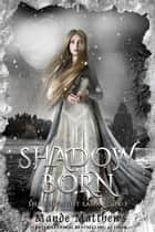 Shadow Born - ShadowLight Saga, #3 ebook by