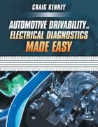 Automotive Drivability and Electrical Diagnostics Made Easy ebook by Craig Kenney