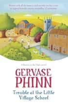 Trouble at the Little Village School - A Little Village School Novel ebook by Gervase Phinn