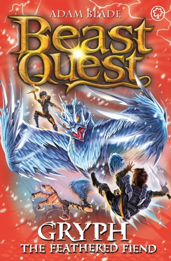 Beast Quest: Gryph the Feathered Fiend - Series 17 Book 1 ebook by Adam Blade