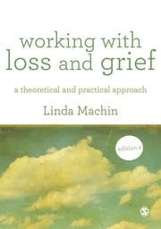 Working with Loss and Grief - A Theoretical and Practical Approach ebook by Linda Machin