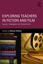 Exploring Teachers in Fiction and Film ebook by Melanie Shoffner