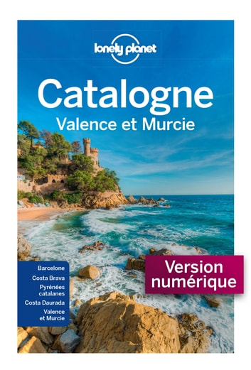 La Catalogne Valence et Murcie - 3ed ebook by LONELY PLANET FR