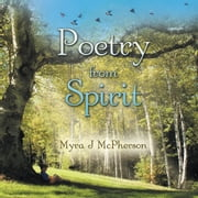 Poetry from Spirit ebook by Myra J McPherson