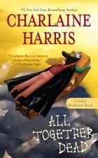 All Together Dead ebook by Charlaine Harris