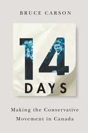14 Days - Making the Conservative Movement in Canada ebook by Bruce Carson