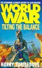Worldwar: Tilting the Balance ebook by Harry Turtledove