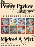The Penny Parker Megapack - 15 Complete Novels eBook by Mildred Benson, Mildred A. Wirt