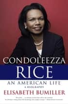 Condoleezza Rice: An American Life ebook by Elisabeth Bumiller