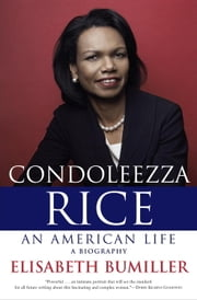 Condoleezza Rice: An American Life - A Biography ebook by Elisabeth Bumiller