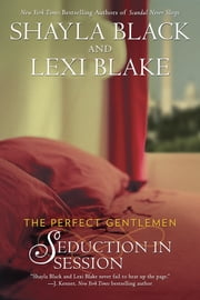 Seduction in Session - The Perfect Gentlemen ebook by Lexi Blake,Shayla Black