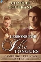 Lessons for Idle Tongues ebook by Charlie Cochrane