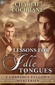 Lessons for Idle Tongues - A Cambridge Fellows Mystery ebook by Charlie Cochrane