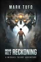 Indian Hill 2: Reckoning (A Michael Talbot Adventure) ebook by Mark Tufo