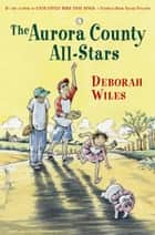 The Aurora County All-Stars ebook by Deborah Wiles