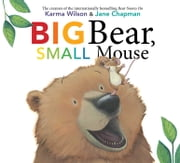 Big Bear, Small Mouse ebook by Karma Wilson,Jane Chapman
