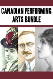 Canadian Performing Arts Bundle - Emma Albani / John Grierson / Mary Pickford ebook by Michelle Labrèche-Larouche,Peggy Dymond Leavey,Gary Evans