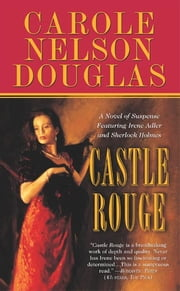 Castle Rouge - A Novel of Suspense featuring Sherlock Holmes, Irene Adler, and Jack the Ripper ebook by Carole Nelson Douglas