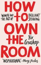 How to Own the Room - Women and the Art of Brilliant Speaking ebook by Viv Groskop