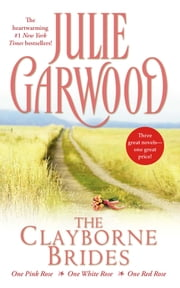 The Clayborne Brides - One Pink Rose, One White Rose, One Red Rose ebook by Julie Garwood