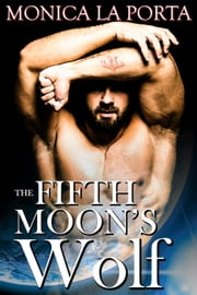 The Fifth Moon's Wolf - The Fifth Moon Tales, #1 ebook by Monica La Porta