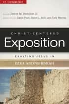 Exalting Jesus in Ezra-Nehemiah ebook by James M. Hamilton, Jr., David Platt,...