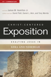 Exalting Jesus in Ezra-Nehemiah ebook by James M. Hamilton, Jr.,David Platt,Tony Merida,Dr. Daniel L. Akin