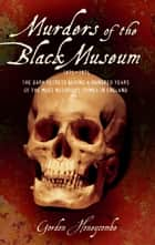 Murders of the Black Museum - The Dark Secrets Behind a Hundred Years of the Most Notorious Crimes in Britain ebook by Gordon Honeycombe