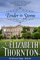 Tender the Storm - The Devereux Trilogy - Book One ebook by Elizabeth Thornton