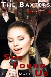 The Baxters - She Found Us (Book 1) ebook by L. Ann Marie
