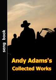 Andy Adams's Collected Works ebook by Andy Adams