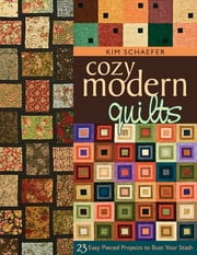 Cozy Modern Quilts: 23 Easy Pieced Projects to Bust Your Stash - 23 Easy Pieced Projects to Bust Your Stash ebook by Kim Schaefer