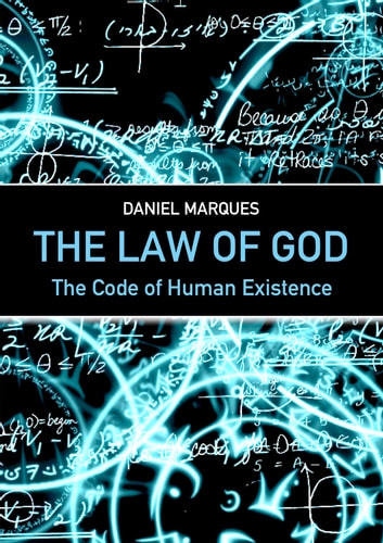 The Law of God - The Code of Human Existence ebook by Daniel Marques