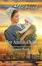 Her Amish Child (Mills & Boon Love Inspired) (Amish Seasons, Book 2) eBook by Lenora Worth