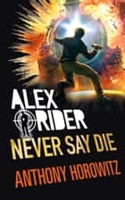 Never Say Die ebook by Anthony Horowitz