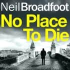 No Place to Die - A gritty and gripping crime thriller audiobook by Neil Broadfoot