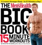 The Men's Health Big Book of 15-Minute Workouts - A Leaner, Stronger Body--in 15 Minutes a Day! eBook by Selene Yeager, Editors of Men's Health