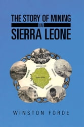 The Story of Mining in Sierra Leone ebook by Winston Forde