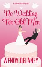 No Wedding For Old Men - A Working Stiffs Mystery, #6 ebook by Wendy Delaney