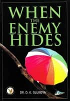 When the Enemy Hides ebook by Dr. D. K. Olukoya