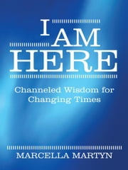 I AM HERE - Channeled Wisdom for Changing Times ebook by Marcella Martyn