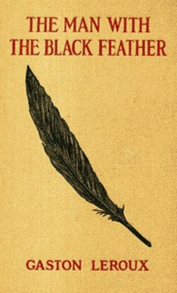The Man with the Black Feather eBook by Gaston Leroux